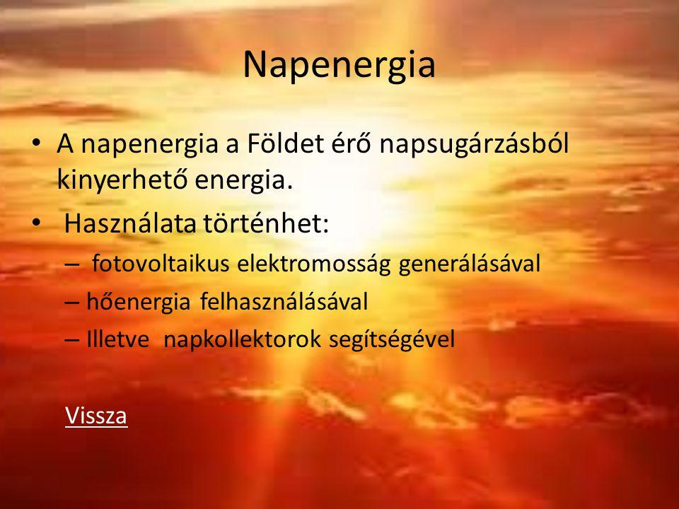 Napenergia A napenergia a Földet érő napsugárzásból kinyerhető energia. Használata történhet: – fotovoltaikus elektromosság generálásával – hőenergia
