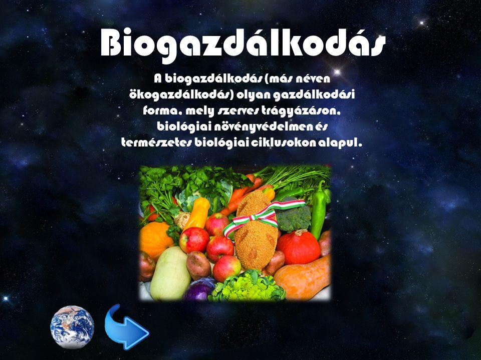 Biogazdálkodás A biogazdálkodás (más néven ökogazdálkodás) olyan gazdálkodási forma, mely szerves trágyázáson, biológiai növényvédelmen és természetes biológiai ciklusokon alapul.