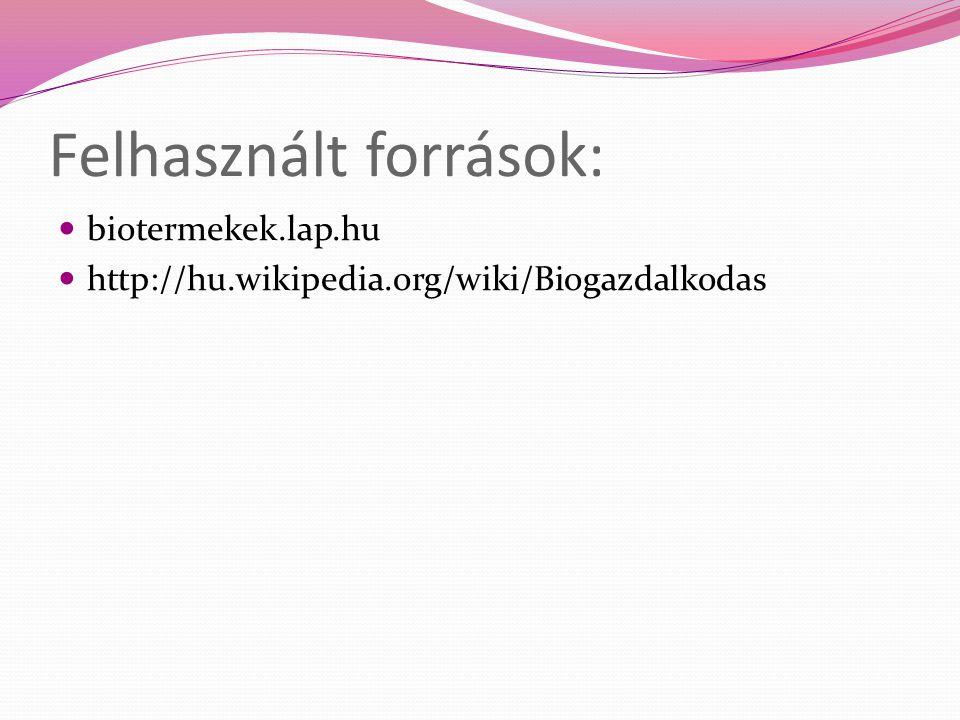 Felhasznált források: biotermekek.lap.hu http://hu.wikipedia.org/wiki/Biogazdalkodas