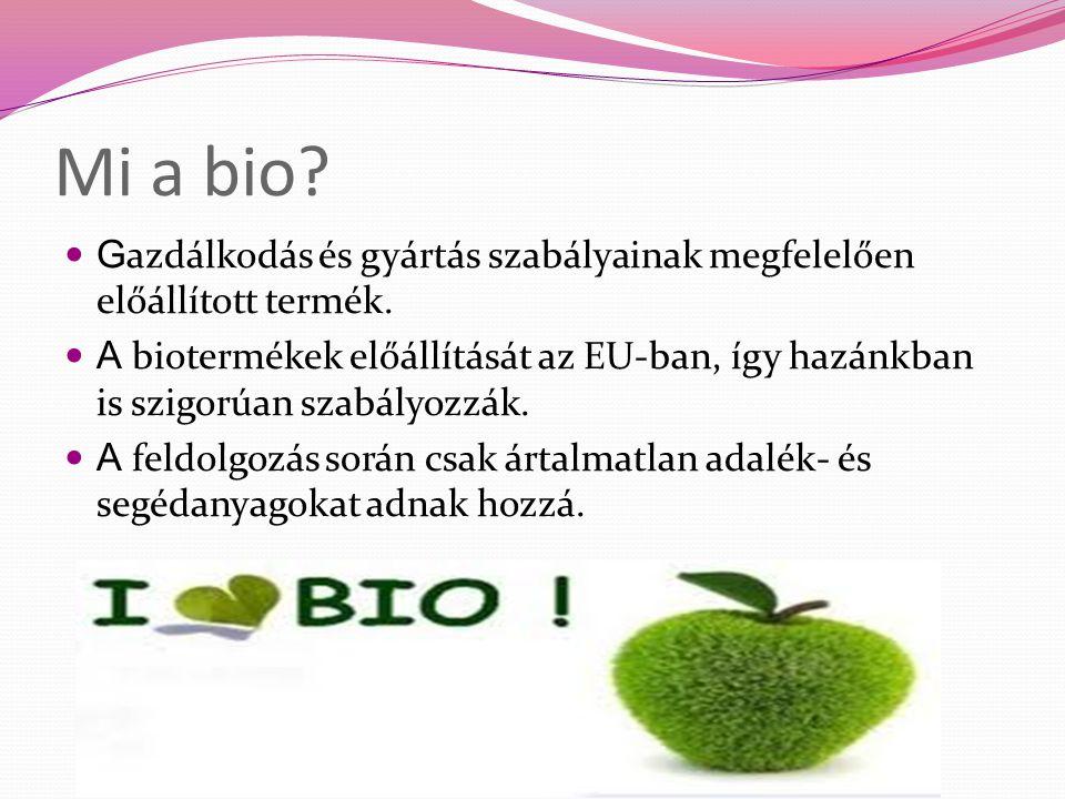 Mi a bio? G azdálkodás és gyártás szabályainak megfelelően előállított termék. A biotermékek előállítását az EU-ban, így hazánkban is szigorúan szabál