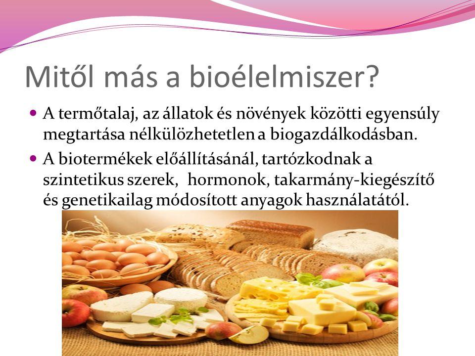 Mitől más a bioélelmiszer? A termőtalaj, az állatok és növények közötti egyensúly megtartása nélkülözhetetlen a biogazdálkodásban. A biotermékek előál