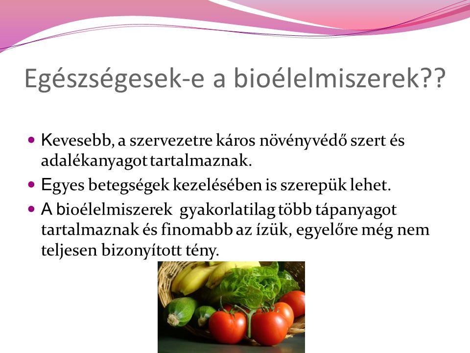 Egészségesek-e a bioélelmiszerek?? K evesebb, a szervezetre káros növényvédő szert és adalékanyagot tartalmaznak. E gyes betegségek kezelésében is sze