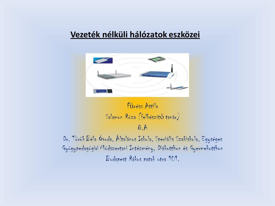 Vezeték nélküli hálózatok eszközei F ű rész Attila Salamon Róza (felkészít ő tanár) 8.A Dr.