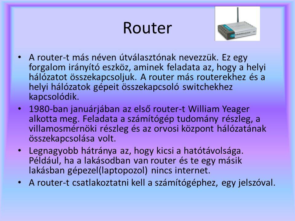 Router A router-t más néven útválasztónak nevezzük.