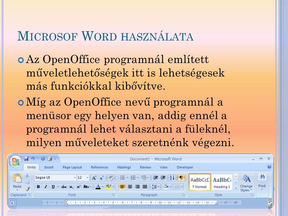 M ICROSOF W ORD HASZNÁLATA Az OpenOffice programnál említett műveletlehetőségek itt is lehetségesek más funkciókkal kibővítve. Míg az OpenOffice nevű