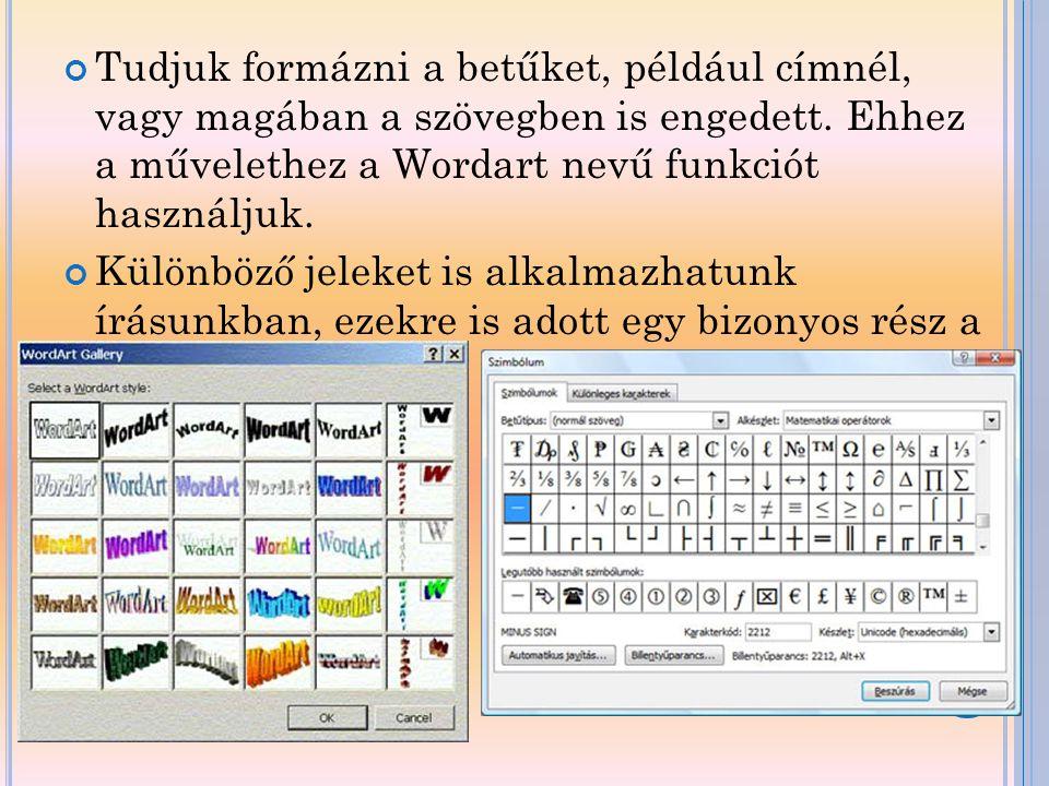 Tudjuk formázni a betűket, például címnél, vagy magában a szövegben is engedett. Ehhez a művelethez a Wordart nevű funkciót használjuk. Különböző jele