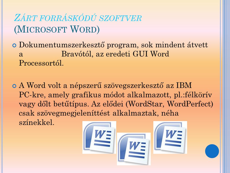 Z ÁRT FORRÁSKÓDÚ SZOFTVER (M ICROSOFT W ORD ) Dokumentumszerkesztő program, sok mindent átvett a Bravótól, az eredeti GUI Word Processortól.
