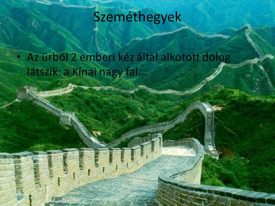 Szeméthegyek Az űrből 2 emberi kéz által alkotott dolog látszik: a Kínai nagy fal...