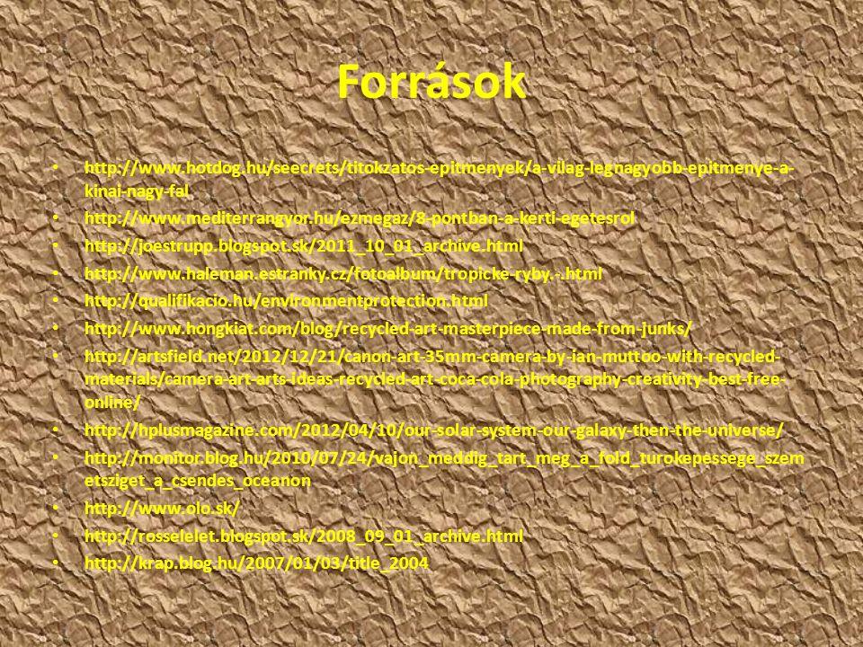 Források http://www.hotdog.hu/seecrets/titokzatos-epitmenyek/a-vilag-legnagyobb-epitmenye-a- kinai-nagy-fal http://www.mediterrangyor.hu/ezmegaz/8-pon