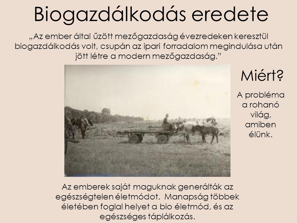 """Biogazdálkodás eredete """"Az ember által űzött mezőgazdaság évezredeken keresztül biogazdálkodás volt, csupán az ipari forradalom megindulása után jött"""