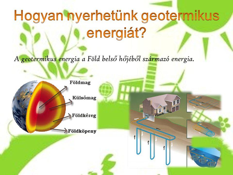 A geotermikus energia a Föld bels ő h ő jéb ő l származó energia.