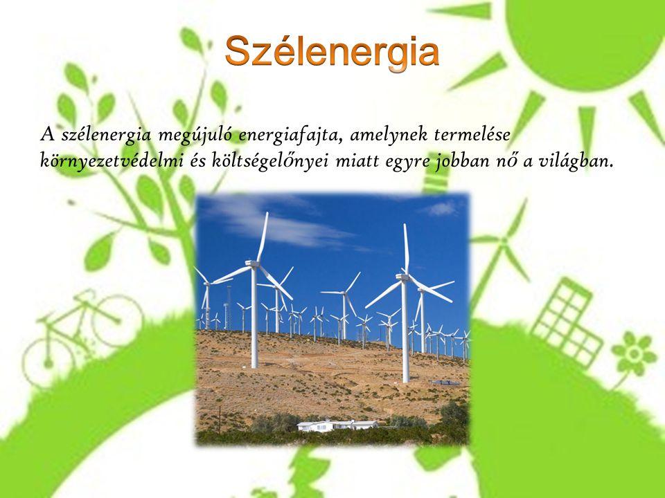 A szélenergia megújuló energiafajta, amelynek termelése környezetvédelmi és költségel ő nyei miatt egyre jobban n ő a világban.