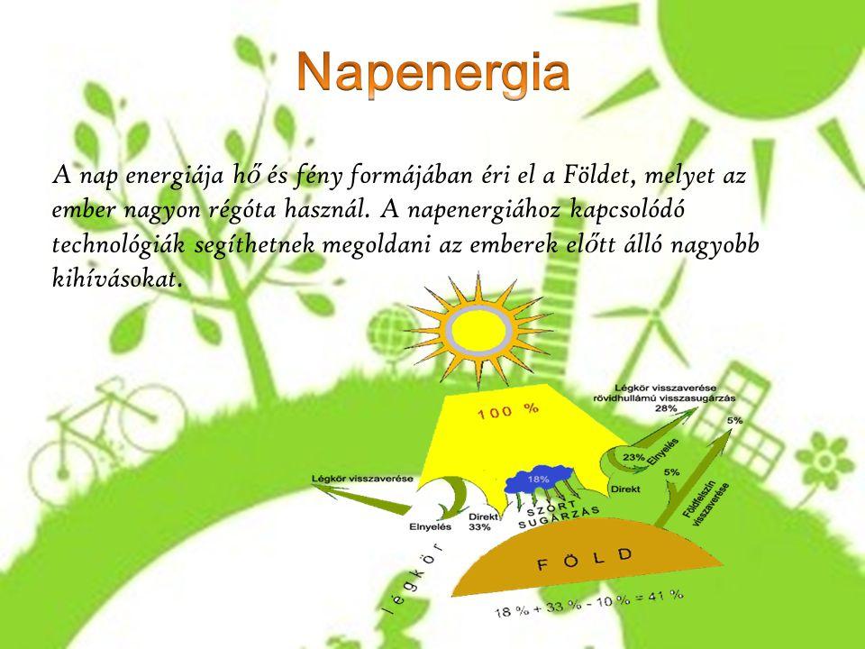 A nap energiája h ő és fény formájában éri el a Földet, melyet az ember nagyon régóta használ. A napenergiához kapcsolódó technológiák segíthetnek meg