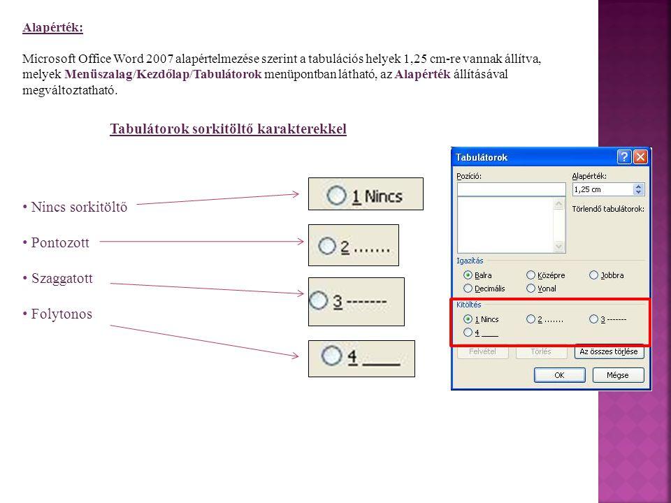 Alapérték: Microsoft Office Word 2007 alapértelmezése szerint a tabulációs helyek 1,25 cm-re vannak állítva, melyek Menüszalag/Kezdőlap/Tabulátorok me