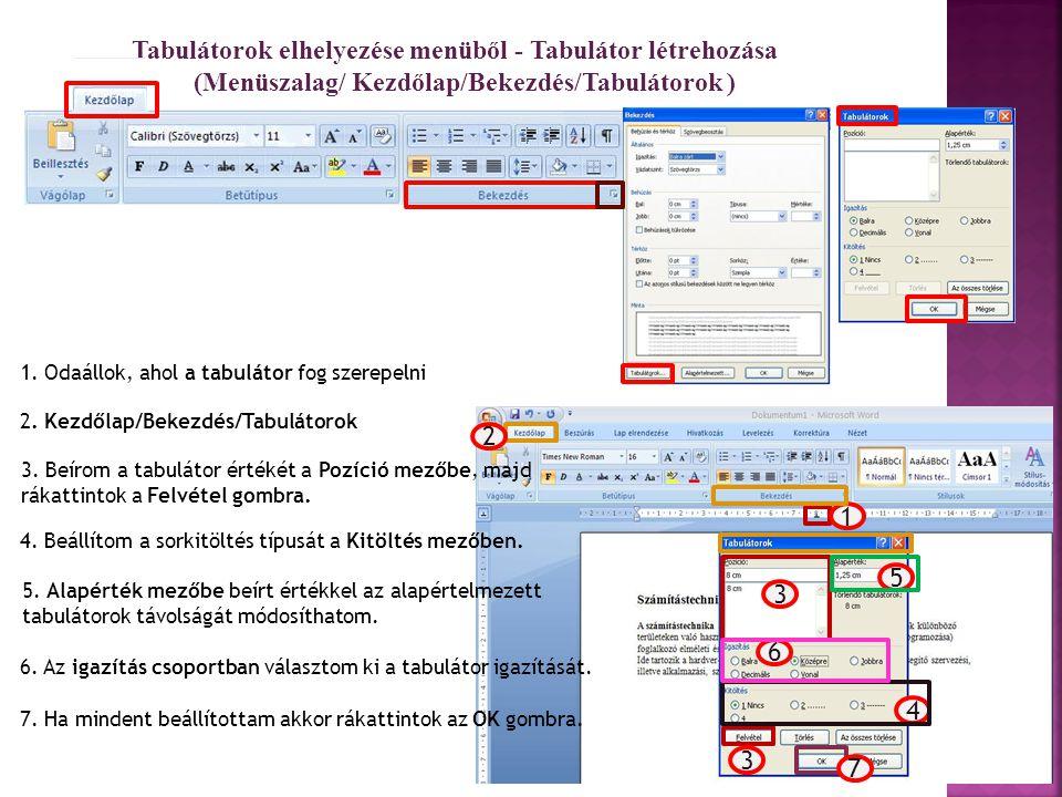 Tabulátorok elhelyezése menüből - Tabulátor létrehozása (Menüszalag/ Kezdőlap/Bekezdés/Tabulátorok ) 1. Odaállok, ahol a tabulátor fog szerepelni 2. K