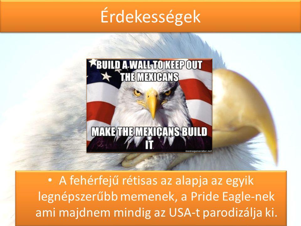 Érdekességek A fehérfejű rétisas az alapja az egyik legnépszerűbb memenek, a Pride Eagle-nek ami majdnem mindig az USA-t parodizálja ki.