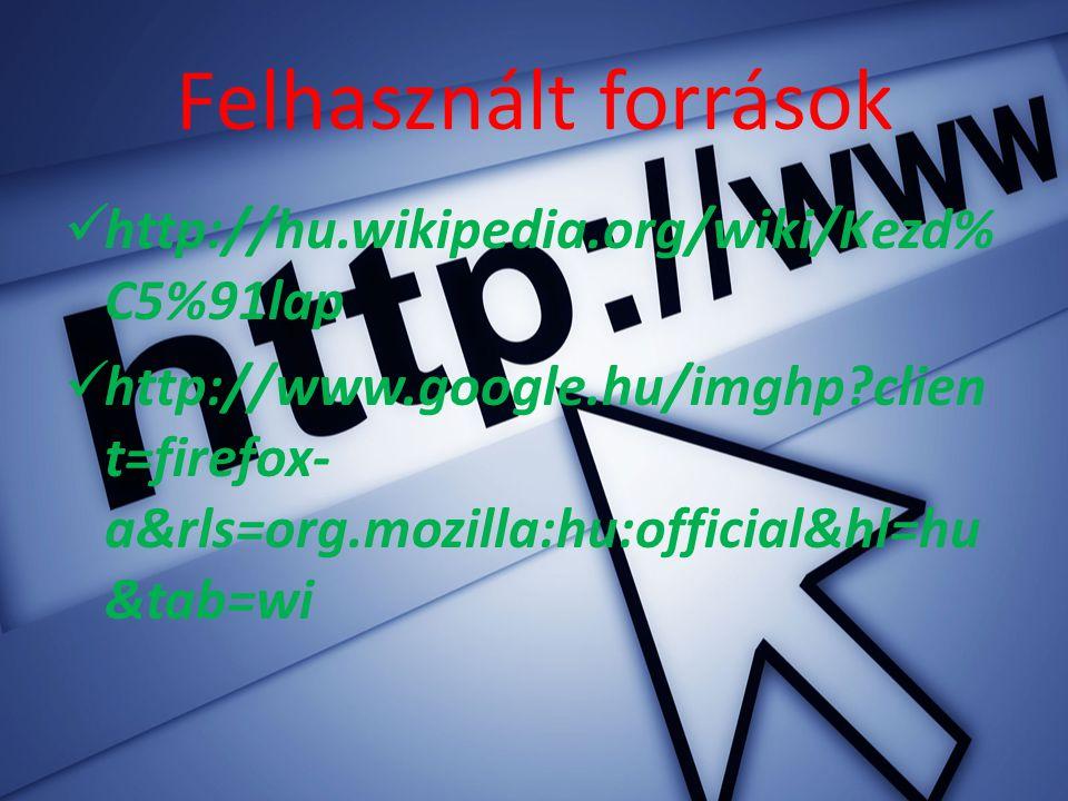 Felhasznált források http://hu.wikipedia.org/wiki/Kezd% C5%91lap http://www.google.hu/imghp clien t=firefox- a&rls=org.mozilla:hu:official&hl=hu &tab=wi