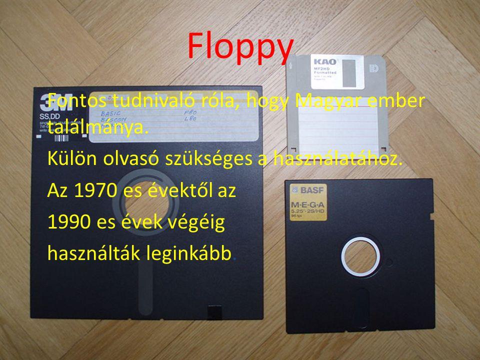 Floppy Fontos tudnivaló róla, hogy Magyar ember találmánya.