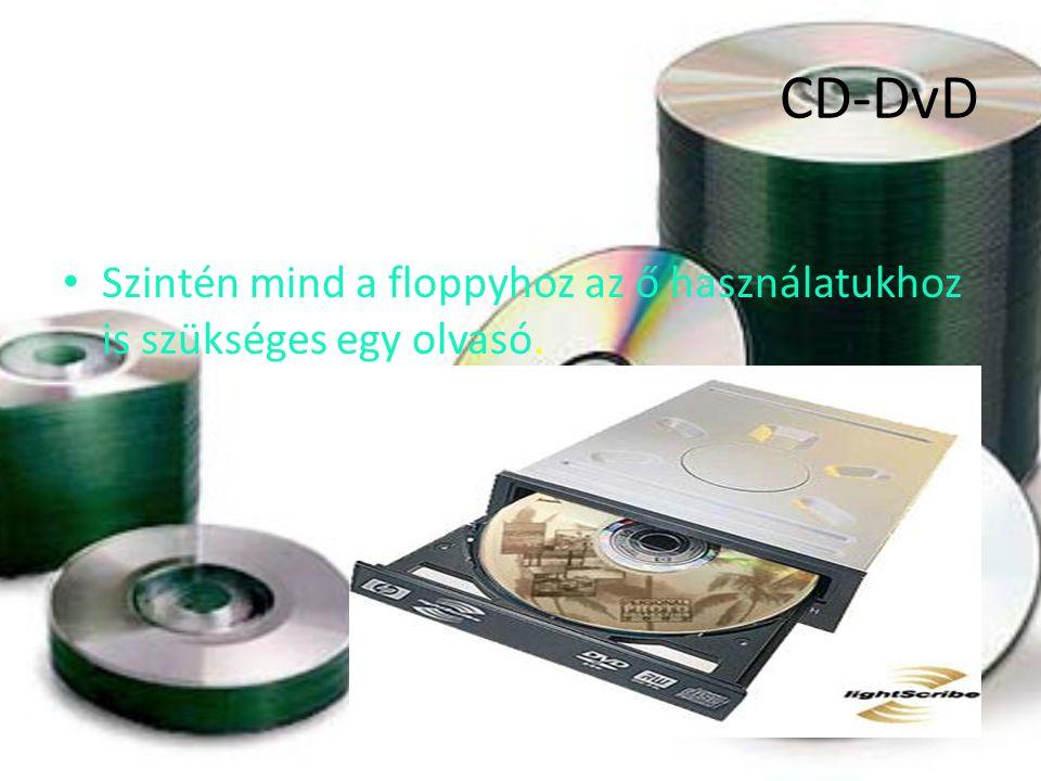 CD-DvD Szintén mind a floppyhoz az ő használatukhoz is szükséges egy olvasó.