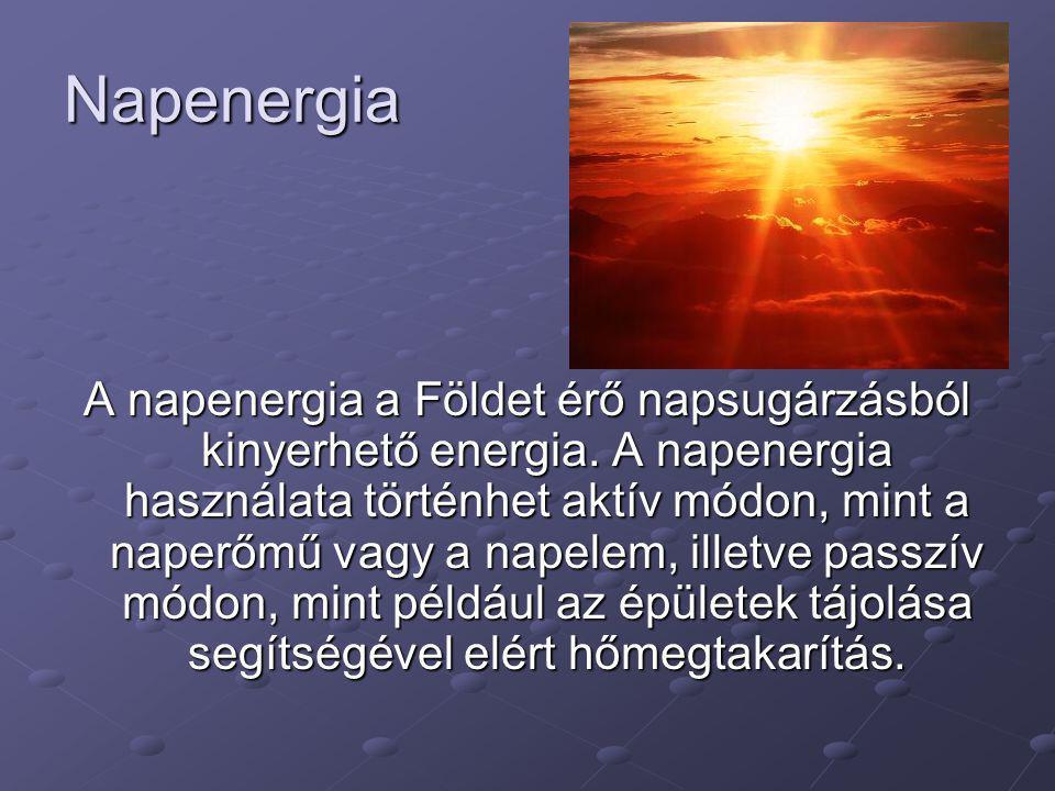 Napenergia A napenergia a Földet érő napsugárzásból kinyerhető energia. A napenergia használata történhet aktív módon, mint a naperőmű vagy a napelem,