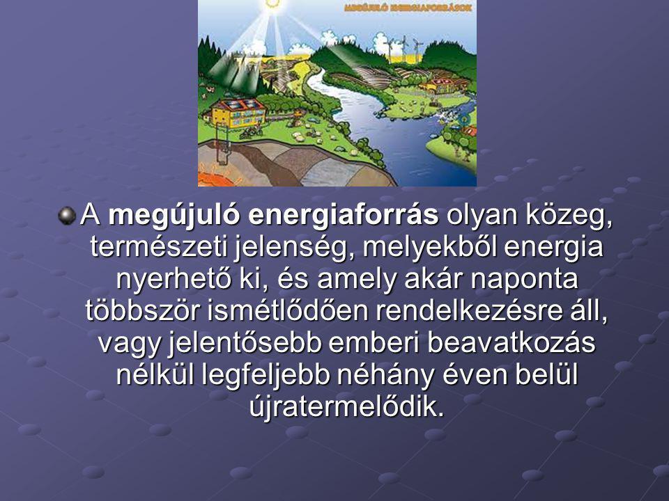 A legfontosabb megújuló energiaforrások: SzélenergiaVízenergiaNapenergiaBiomassza Geotermikus energia