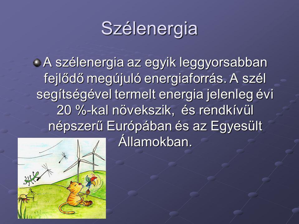 Szélenergia A szélenergia az egyik leggyorsabban fejlődő megújuló energiaforrás. A szél segítségével termelt energia jelenleg évi 20 %-kal növekszik,