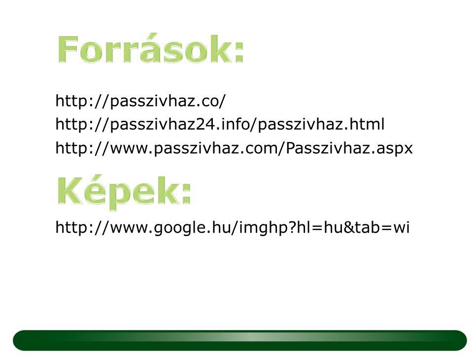 http://passzivhaz.co/ http://passzivhaz24.info/passzivhaz.html http://www.passzivhaz.com/Passzivhaz.aspx http://www.google.hu/imghp?hl=hu&tab=wi