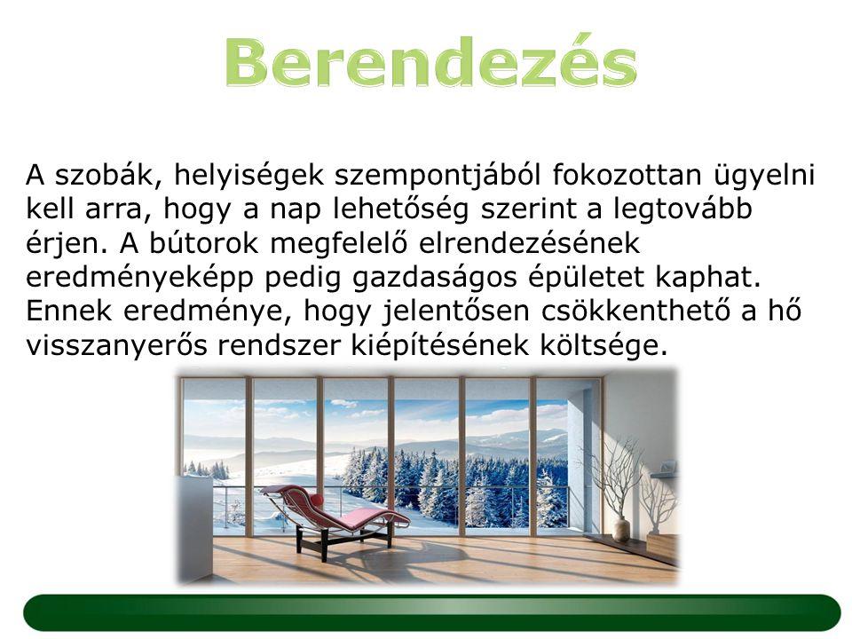 A szobák, helyiségek szempontjából fokozottan ügyelni kell arra, hogy a nap lehetőség szerint a legtovább érjen. A bútorok megfelelő elrendezésének er
