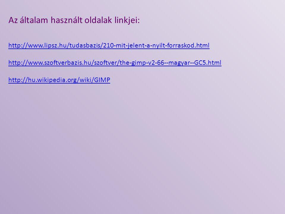 Az általam használt oldalak linkjei: http://www.lipsz.hu/tudasbazis/210-mit-jelent-a-nyilt-forraskod.html http://www.szoftverbazis.hu/szoftver/the-gim