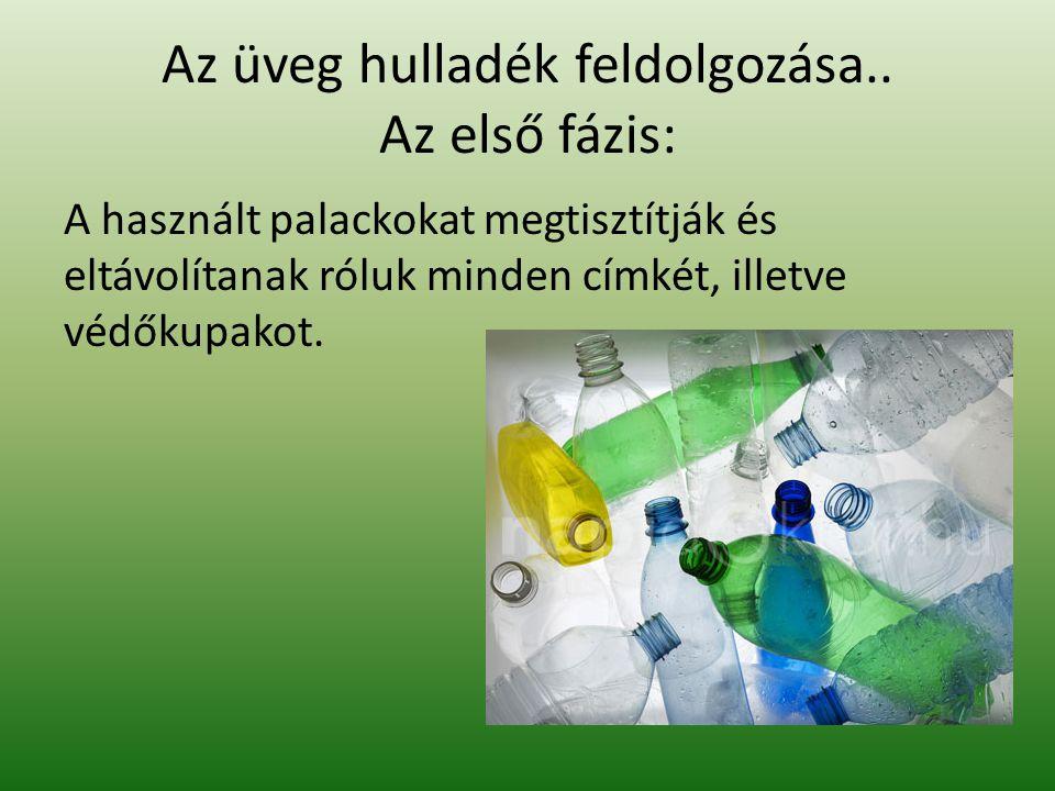 Az üveg hulladék feldolgozása.. Az első fázis: A használt palackokat megtisztítják és eltávolítanak róluk minden címkét, illetve védőkupakot.
