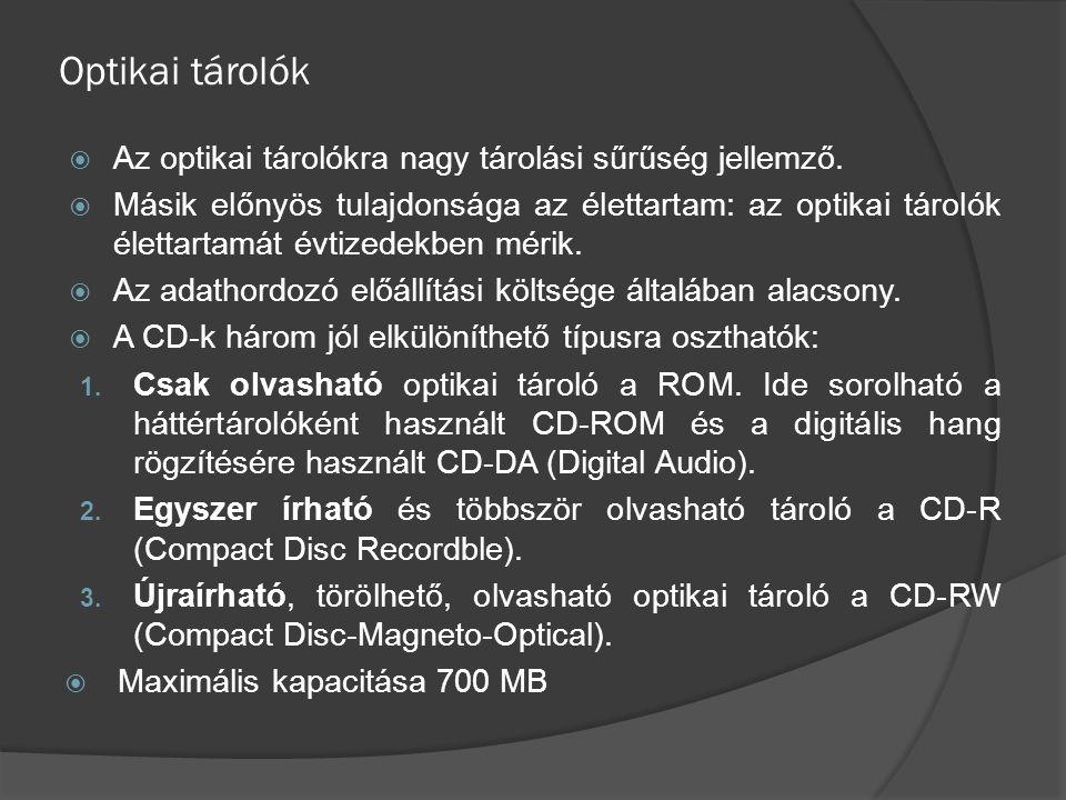 Optikai tárolók  Az optikai tárolókra nagy tárolási sűrűség jellemző.