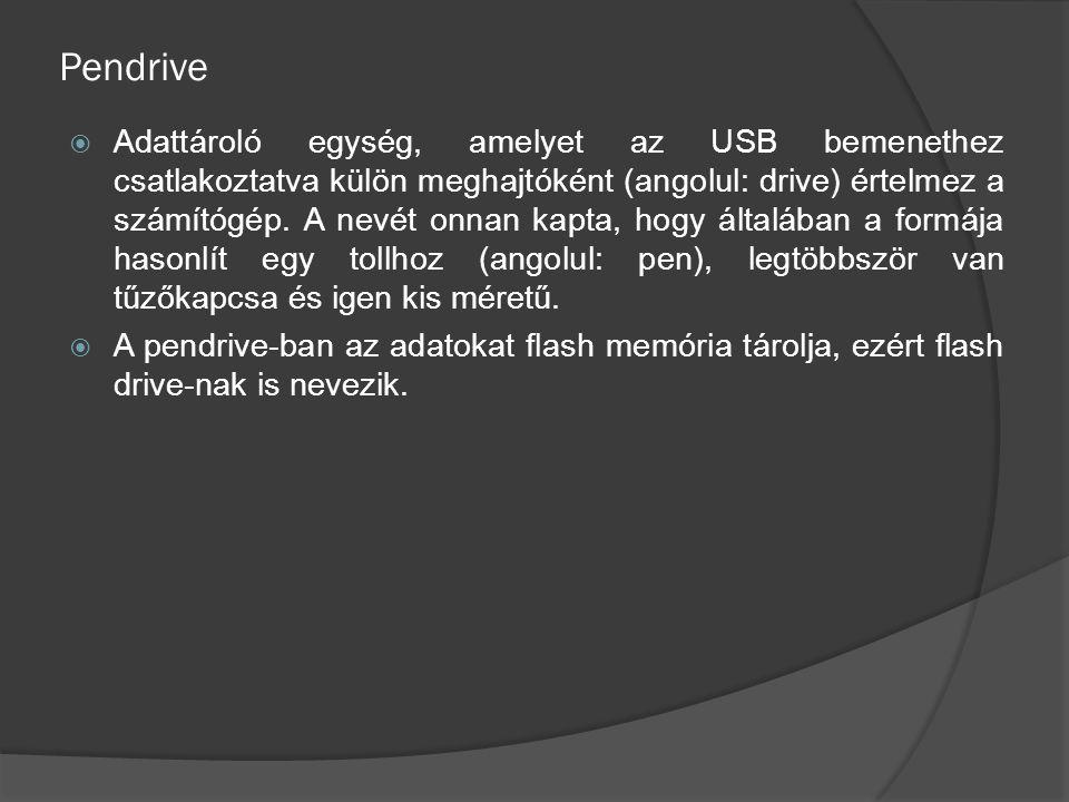 Pendrive  Adattároló egység, amelyet az USB bemenethez csatlakoztatva külön meghajtóként (angolul: drive) értelmez a számítógép.