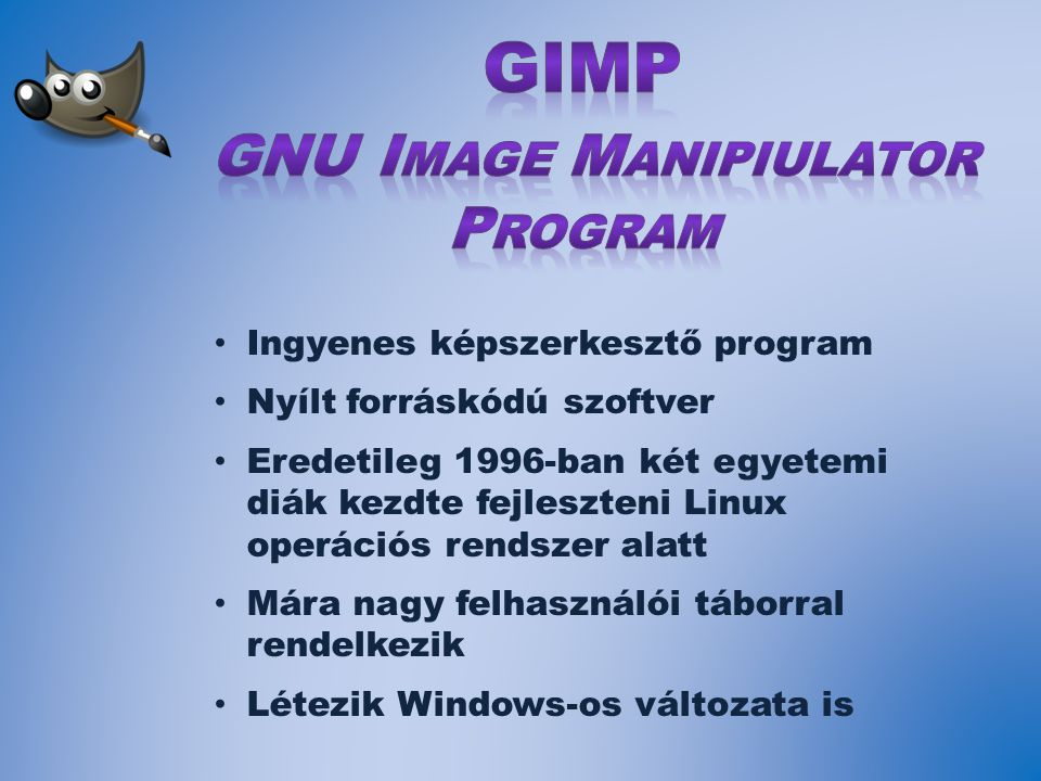 Ingyenes képszerkesztő program Nyílt forráskódú szoftver Eredetileg 1996-ban két egyetemi diák kezdte fejleszteni Linux operációs rendszer alatt Mára