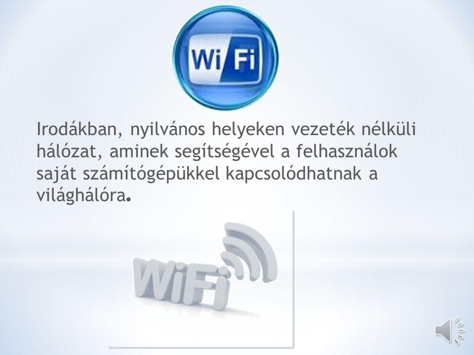 Irodákban, nyilvános helyeken vezeték nélküli hálózat, aminek segítségével a felhasználok saját számítógépükkel kapcsolódhatnak a világhálóra.