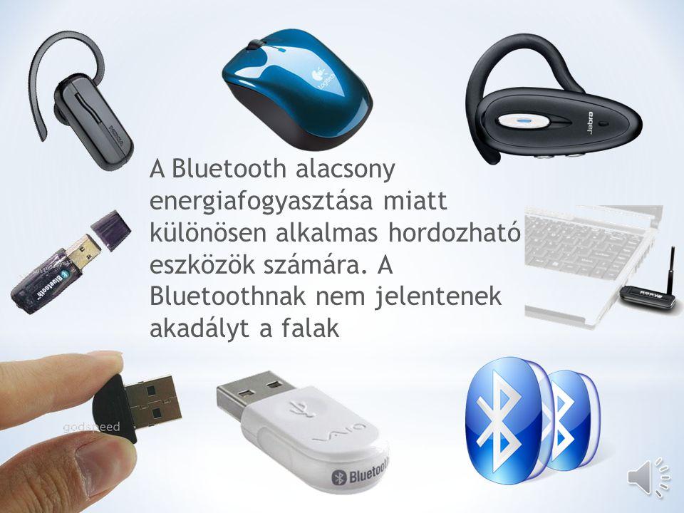 A Bluetooth alacsony energiafogyasztása miatt különösen alkalmas hordozható eszközök számára.