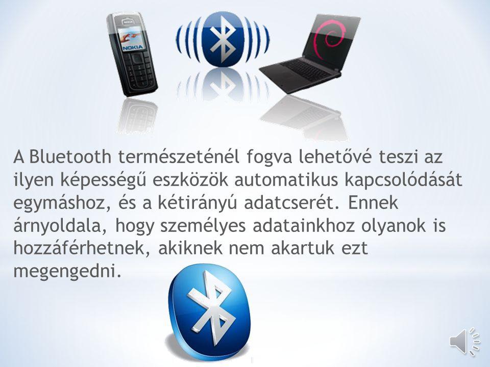 A Bluetooth természeténél fogva lehetővé teszi az ilyen képességű eszközök automatikus kapcsolódását egymáshoz, és a kétirányú adatcserét.