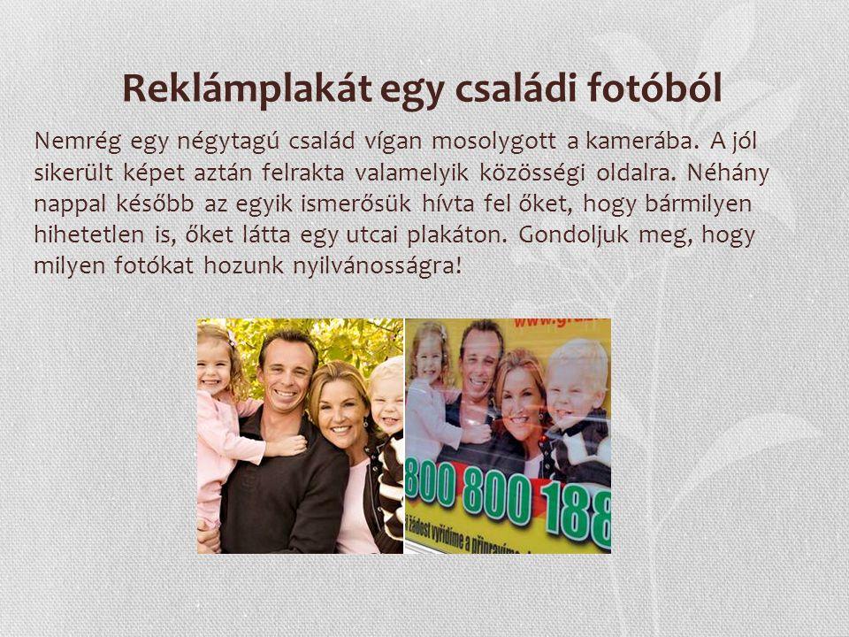 Reklámplakát egy családi fotóból Nemrég egy négytagú család vígan mosolygott a kamerába. A jól sikerült képet aztán felrakta valamelyik közösségi olda