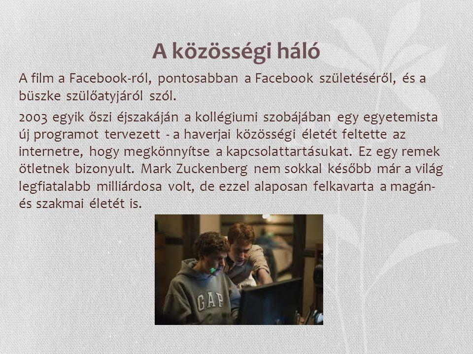 A közösségi háló A film a Facebook-ról, pontosabban a Facebook születéséről, és a büszke szülőatyjáról szól. 2003 egyik őszi éjszakáján a kollégiumi s