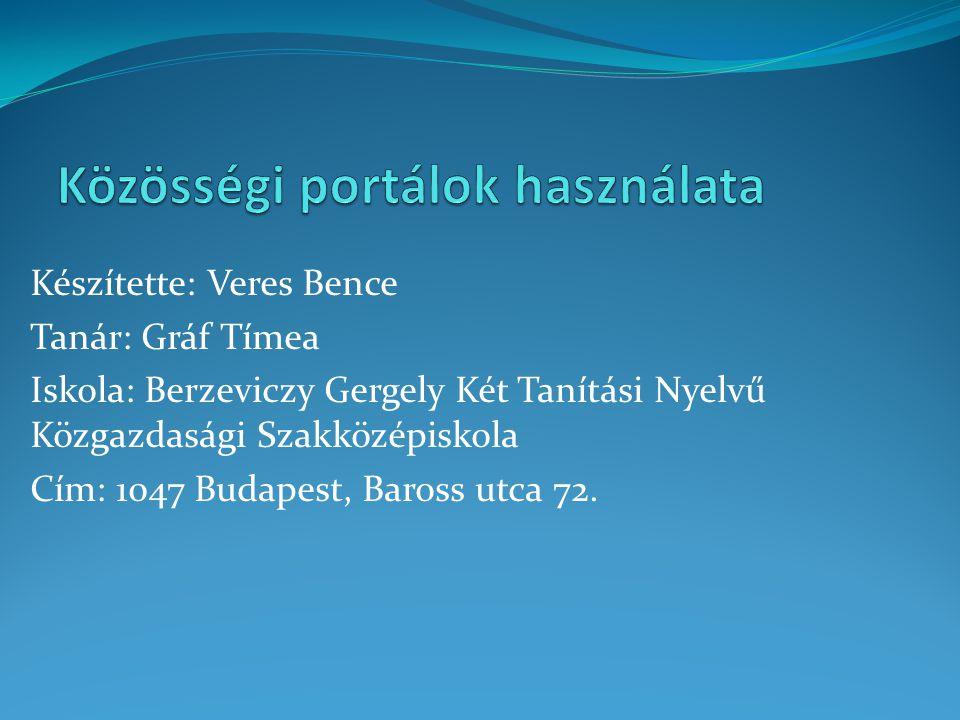 Készítette: Veres Bence Tanár: Gráf Tímea Iskola: Berzeviczy Gergely Két Tanítási Nyelvű Közgazdasági Szakközépiskola Cím: 1047 Budapest, Baross utca