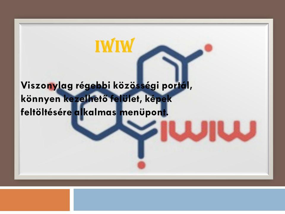 IWIW Viszonylag régebbi közösségi portál, könnyen kezelhető felület, képek feltöltésére alkalmas menüpont.
