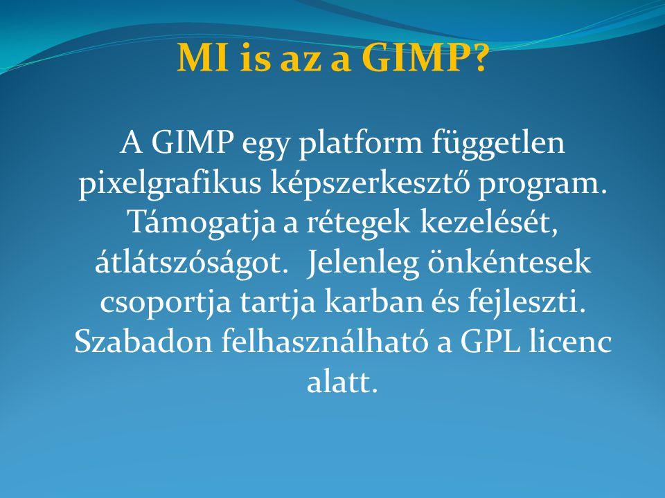 MI is az a GIMP? A GIMP egy platform független pixelgrafikus képszerkesztő program. Támogatja a rétegek kezelését, átlátszóságot. Jelenleg önkéntesek