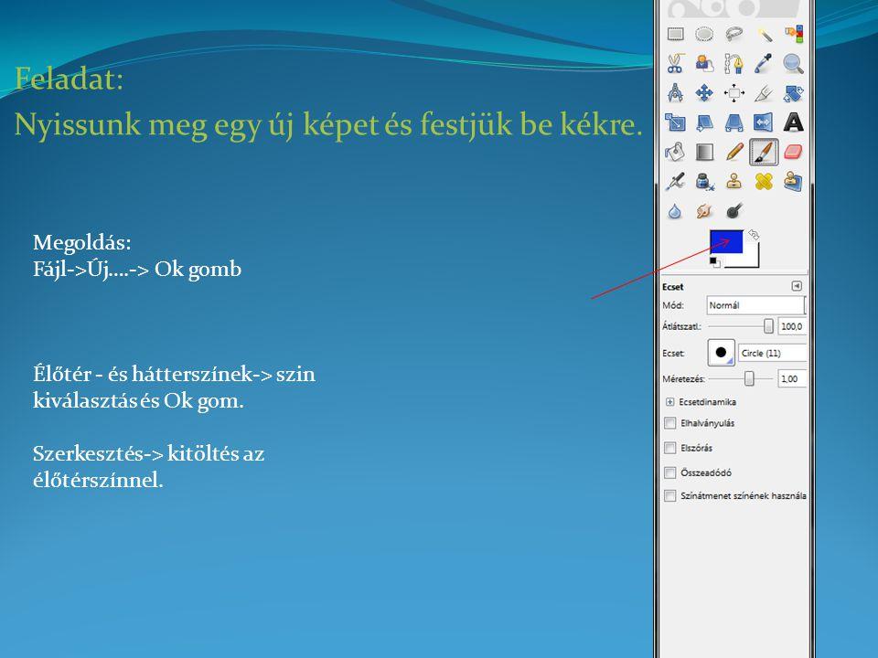 Feladat: Nyissunk meg egy új képet és festjük be kékre. Megoldás: Fájl->Új….-> Ok gomb Élőtér - és hátterszínek-> szin kiválasztás és Ok gom. Szerkesz