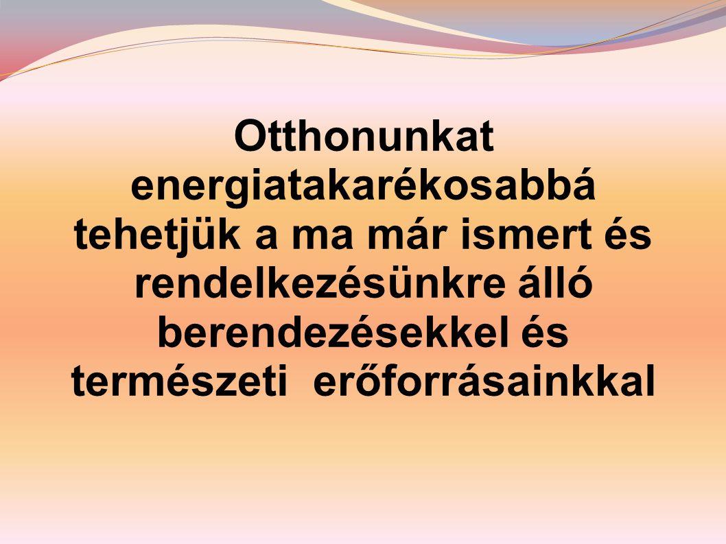 Otthonunkat energiatakarékosabbá tehetjük a ma már ismert és rendelkezésünkre álló berendezésekkel és természeti erőforrásainkkal