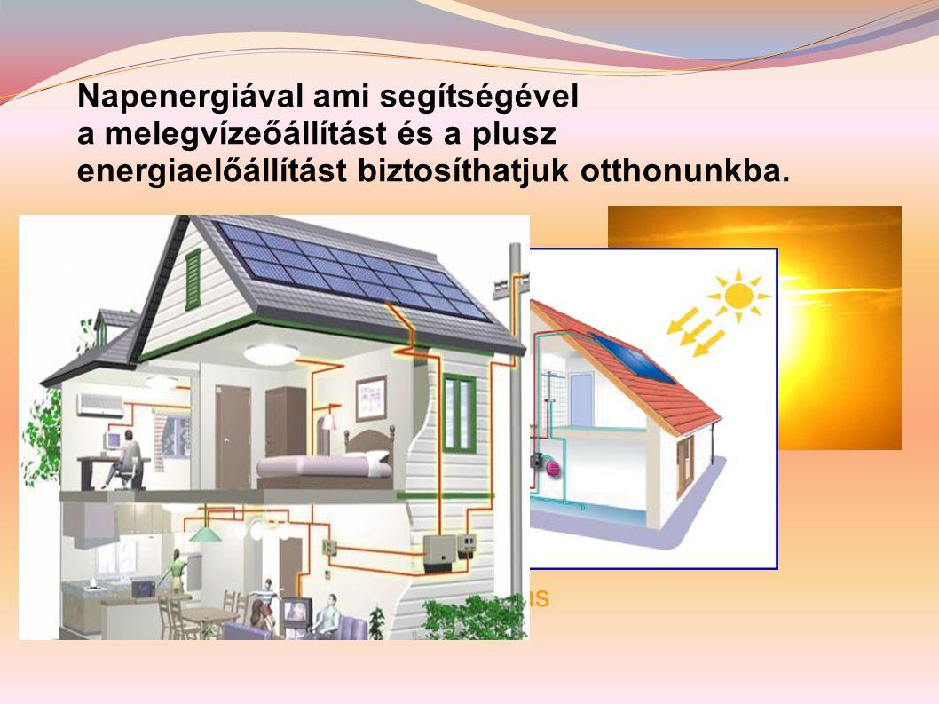 Napenergiával ami segítségével a melegvízeőállítást és a plusz energiaelőállítást biztosíthatjuk otthonunkba.