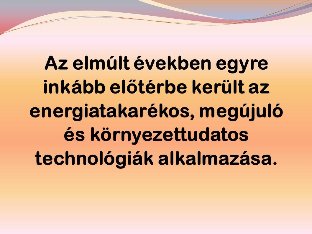 Az elmúlt években egyre inkább el ő térbe került az energiatakarékos, megújuló és környezettudatos technológiák alkalmazása.
