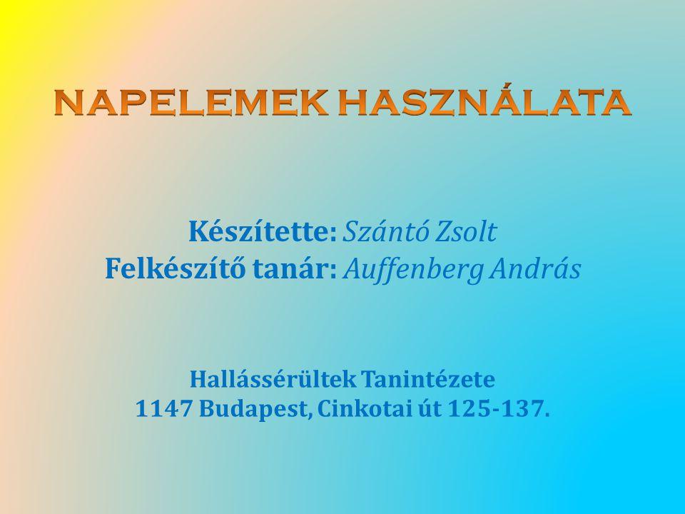 Készítette: Szántó Zsolt Felkészítő tanár: Auffenberg András Hallássérültek Tanintézete 1147 Budapest, Cinkotai út 125-137.
