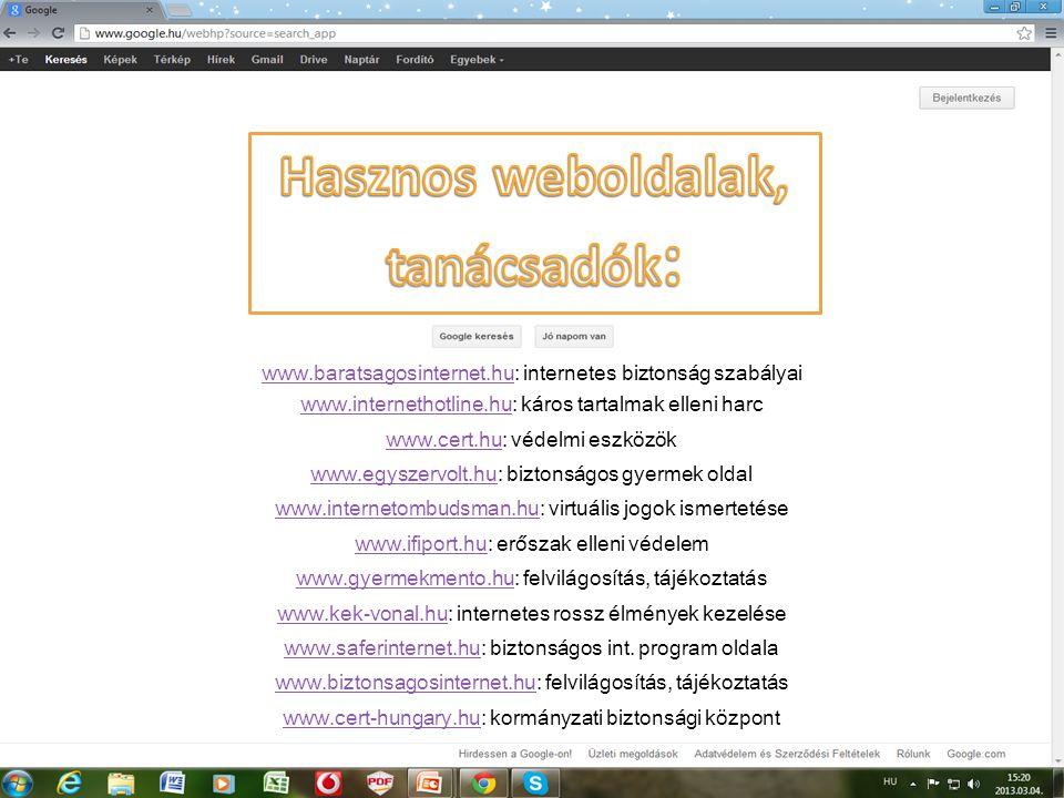 www.baratsagosinternet.huwww.baratsagosinternet.hu: internetes biztonság szabályai www.internethotline.huwww.internethotline.hu: káros tartalmak ellen