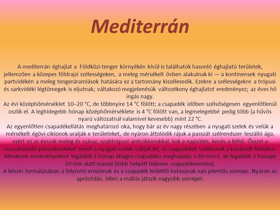 Mediterrán A mediterrán éghajlat a Földközi-tenger környékén kívül is találhatók hasonló éghajlatú területek, jellemzően a közepes földrajzi szélesség