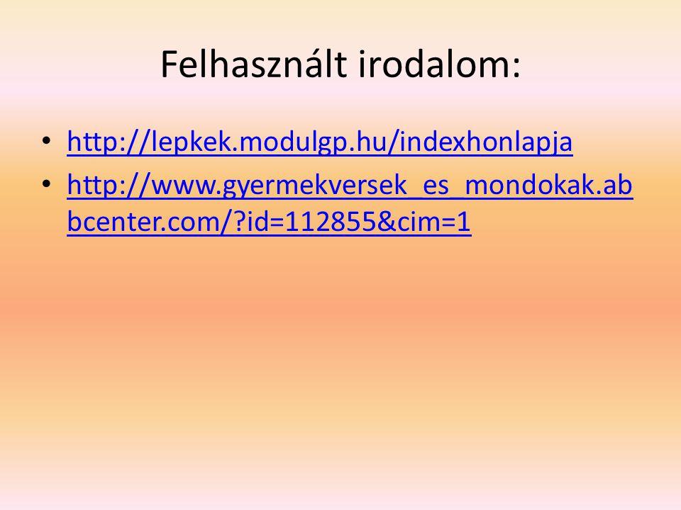 Felhasznált irodalom: http://lepkek.modulgp.hu/indexhonlapja http://www.gyermekversek_es_mondokak.ab bcenter.com/?id=112855&cim=1 http://www.gyermekve