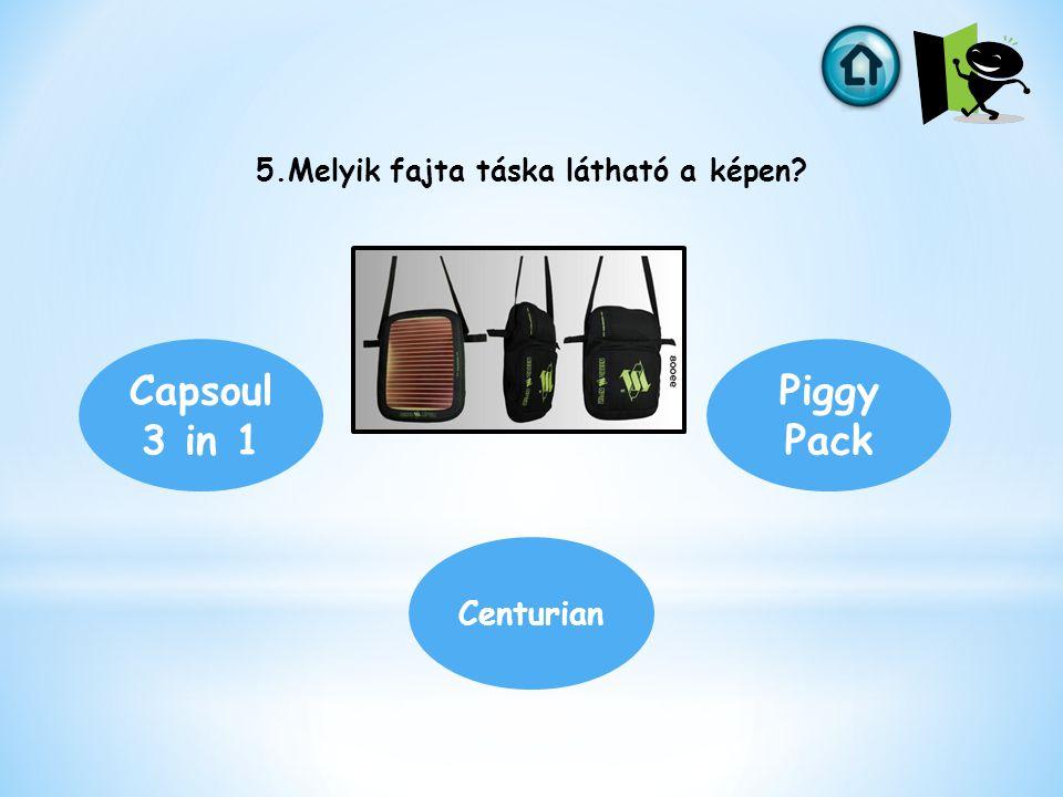 5.Melyik fajta táska látható a képen? Capsoul 3 in 1 Centurian Piggy Pack